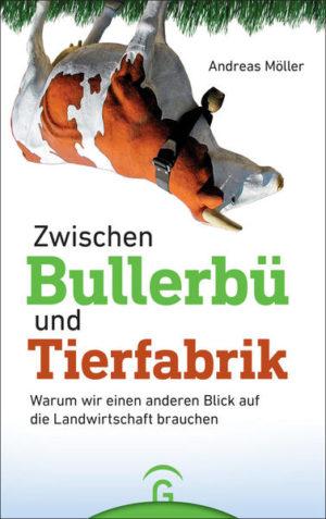 Zwischen Bullerbü und Tierfabrik: Warum wir einen anderen Blick auf die Landwirtschaft brauchen