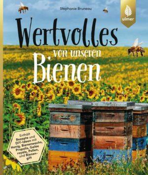 Wertvolles von unseren Bienen: Rezepte und DIY-Ideen mit Honig, Bienenwachs, Propolis, Gelée royale, Pollen und Bienengift