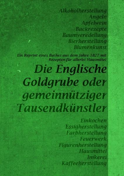 Die Englische Goldgrube - Reprint eines Buches aus dem Jahre 1827 mit Rezepten für allerlei Hausmittel | Honighäuschen