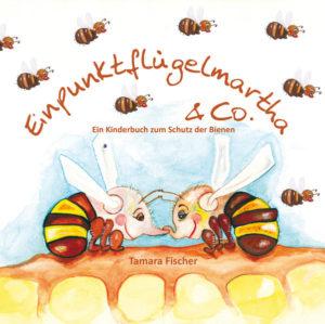 Einpunktflügelmartha & Co.: Ein Kinderbuch zum Schutz der Bienen
