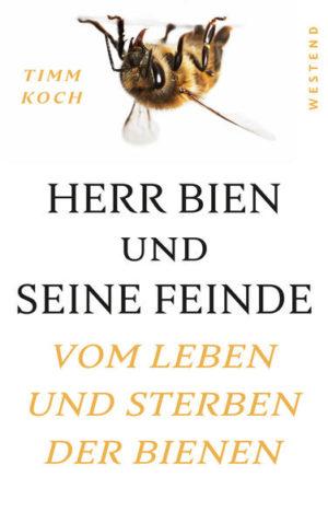 Herr Bien und seine Feinde: Vom Leben und Sterben der Bienen