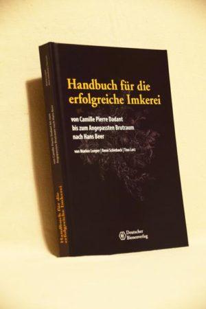 Handbuch für die erfolgreiche Imkerei von Camille Pierre Dadant bis zum Angepassten Brutraum nach Hans Beer